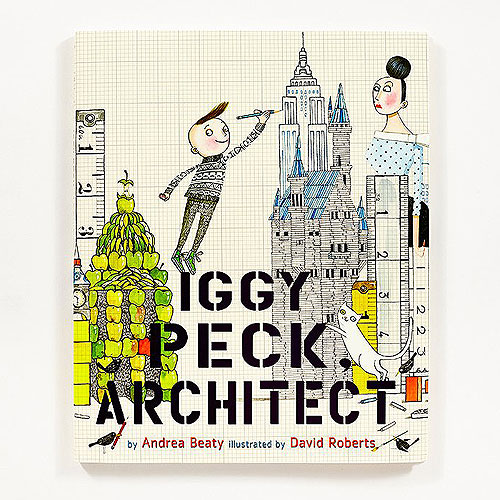 Iggy Peck, Architect by Andrea Beaty (Hardcover)