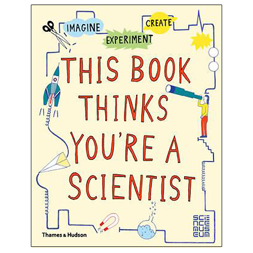 This Book Thinks You're A Scientist: Imagine, Experiment, Create (7+ yrs)