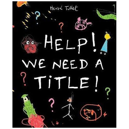 Help! We Need A Title by Herve Tullet
