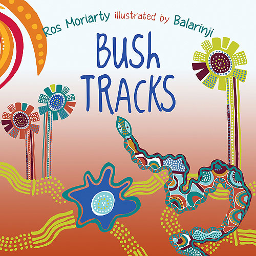 Bush Tracks by Ros Moriarty (3-5 yrs)