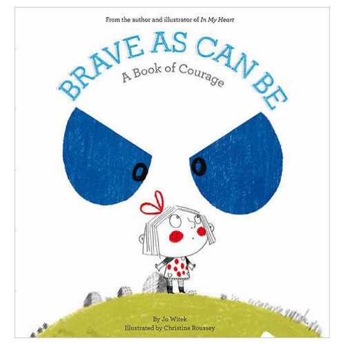 Brave As Can Be: A Book Of Courage by Jo Witek (2-6 yrs)